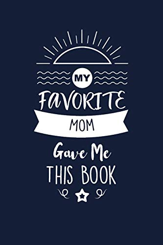 My Favorite Mom Gave Me This Book: Mom Thank You And Appreciation Gifts from Son / Daughter. Beautiful Gag Gift for Men and Women. Fun, Practical And Classy Alternative to a Card for Mom