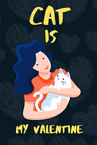 Cat is my Valentine: A perfect  Valentine's Day Gift for Cat lovers.