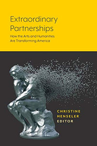 Extraordinary Partnerships: How the Arts and Humanities are Transforming America