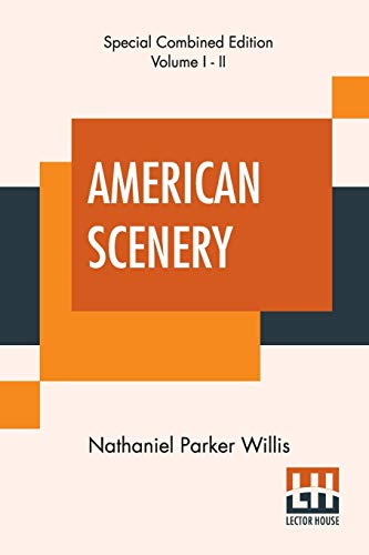 American Scenery (Complete): Or, Land, Lake, And River Illustrations Of Transatlantic Nature. The Literary Department By N. P. Willis, Esq. (Complete Edition Of Two Volumes)