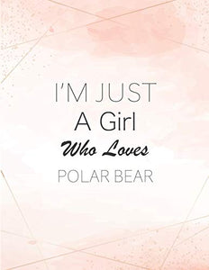 I'm Just A Girl Who Loves Polar bear SketchBook: Cute Notebook for Drawing, Writing, Painting, Sketching or Doodling: A perfect 8.5x11 Sketchbook to offer as a Birthday gift for Polar bear Lovers!