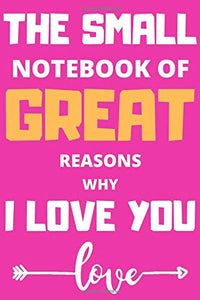The Small Notebook of Great Reasons Why I Love You: Lovely Valentines Day Gift for Him with 52 Reasons for Your Love, Fill in Empty Spaces