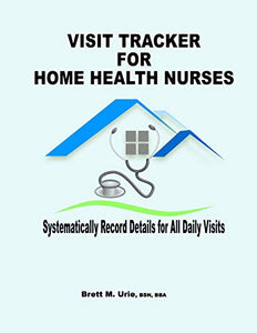 Visit Tracker for Home Health Nurses: Systematically Record Details for All Daily Visits