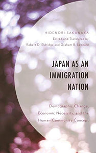 Japan as an Immigration Nation: Demographic Change, Economic Necessity, and the Human Community Concept
