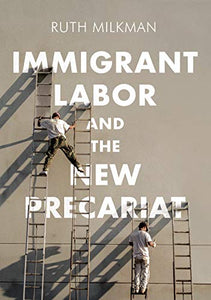 Immigrant Labor and the New Precariat (Immigration and Society)
