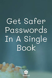 Get Safer Passwords In A Single Book: A perfect notebook to protect all your usernames and passwords