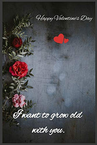 I want to grow old with you: Happy Valentine's Day