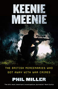 Keenie Meenie: The British Mercenaries Who Got Away with War Crimes