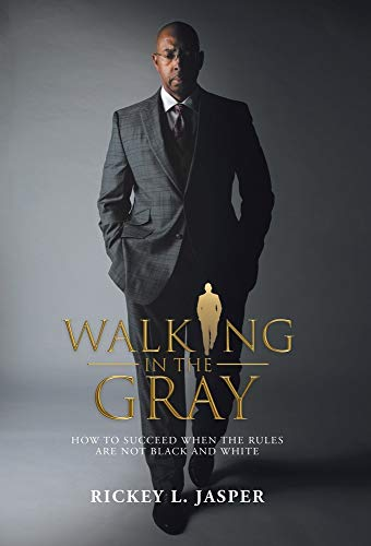 Walking in the Gray: How to Succeed When the Rules Are Not Black and White