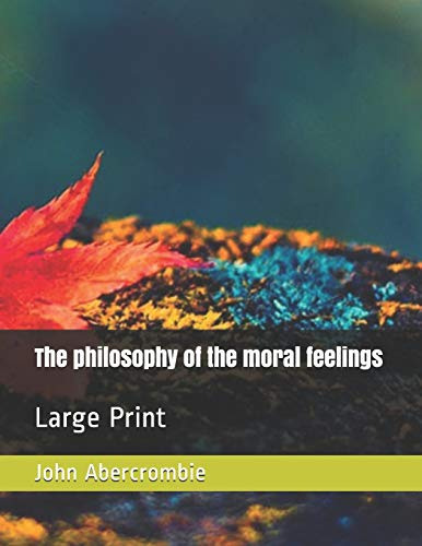The philosophy of the moral feelings: Large Print