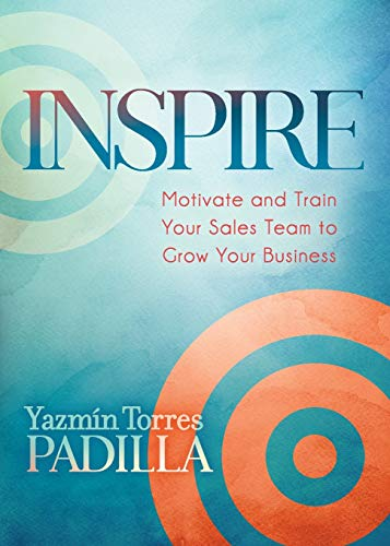 Inspire: Motivate and Train Your Sales Team to Grow Your Business