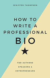 How to Write a Professional Bio: For Authors, Speakers, and Entrepreneurs