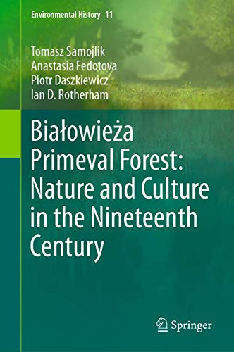 Białowieża Primeval Forest: Nature and Culture in the Nineteenth Century (Environmental History (11))