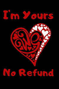 I'm Yours No Refund: Funny & Cute Quotes Lover Notebook For Boyfriend Or Girlfriend Size 6*9 120 pages