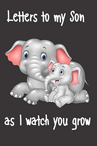 letters to my son as i watch you grow: Size 6 x 9 inch 120 Pages A thoughtful Gift for New Mothers Parents. Write Memories now  Read them later & ... time capsule keepsake forever, Elephant