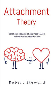 Attachment Theory: Emotional Focused Therapy (EFT), Stop Anxiety and Jealousy In Love. Anxiety in relationships.
