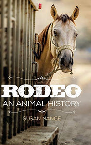 Rodeo: An Animal History (Volume 3) (The Environment in Modern North America)