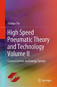 High Speed Pneumatic Theory and Technology Volume II: Control System and Energy System