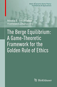 The Berge Equilibrium: A Game-Theoretic Framework for the Golden Rule of Ethics (Static & Dynamic Game Theory: Foundations & Applications)