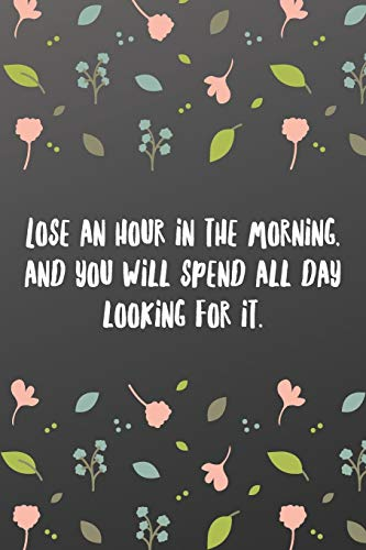 Lose an hour in the morning, and you will spend all day looking for it.: To Do List-Checklist With Checkboxes for Productivity-Sports Notebook 120 Pages 6x9
