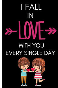 I Fall In Love With You Every Single Day: Valentines day gifts girlfriend-Shopping List - Daily or Weekly for Work, School, and Personal Shopping Organization - 6x9 120 pages