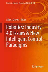 Robotics: Industry 4.0 Issues & New Intelligent Control Paradigms (Studies in Systems, Decision and Control)