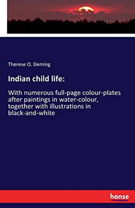Indian child life: : With numerous full-page colour-plates after paintings in water-colour, together with illustrations in black-and-white