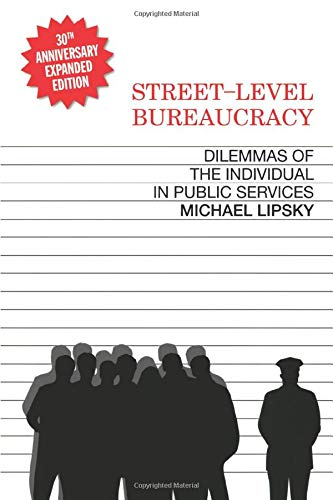 Street-Level Bureaucracy: Dilemmas of the Individual in Public Service, 30th Anniversary Expanded Edition