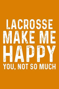 Lacrosse Make Me Happy You,Not So Much