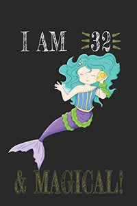 I AM 32 and Magical !! Mermaid Notebook: A NoteBook For Mermaid  Lovers , Birthday & Christmas Present For Mermaid Lovers , 32 years old Gifts