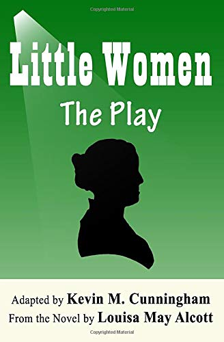 Little Women: The Play: A Faithful Adaptation of Louisa May Alcott's Novel for the Theater