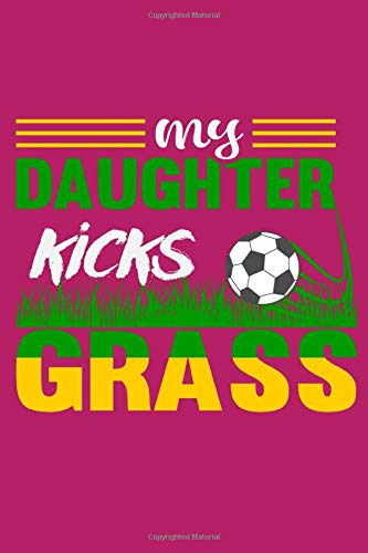 My Daughter Kicks Grass: 6