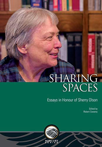 Sharing Spaces: Essays in Honour of Sherry Olson (Mercury)