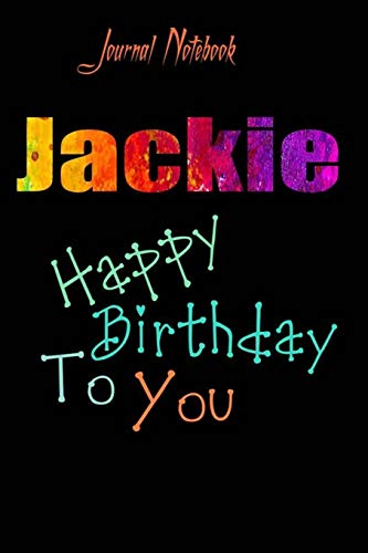 Jackie: Happy Birthday To you Sheet 9x6 Inches 120 Pages with bleed - A Great Happy birthday Gift
