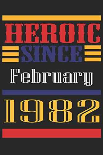 Heroic Since 1982 February Occasional Notebook Gift: A Tool For You To Satisfy Your Parents, Siblings, or Even Neighbors, At Least You Tried!
