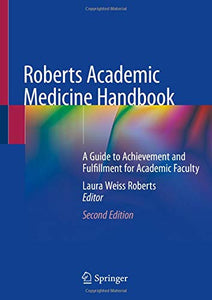 Roberts Academic Medicine Handbook: A Guide to Achievement and Fulfillment for Academic Faculty