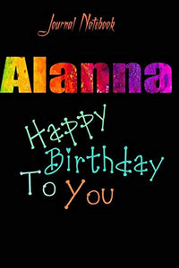Alanna: Happy Birthday To you Sheet 9x6 Inches 120 Pages with bleed - A Great Happybirthday Gift
