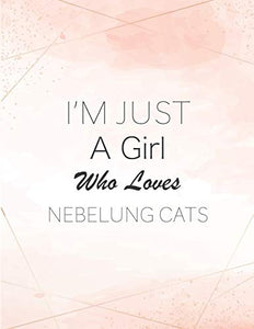 I'm Just A Girl Who Loves Nebelung Cats SketchBook: Cute Notebook for Drawing, Writing, Painting, Sketching or Doodling: A perfect 8.5x11 Sketchbook ... as a Birthday gift for Nebelung Cats Lovers!