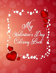 My Valentine's Day Coloring Book: This Valentines Coloring Book is the Best Valentine's Day Gifts Idea for Wife and Husband - 8.5x11 Inches Printable Coloring Book Valentines Day for Relaxation