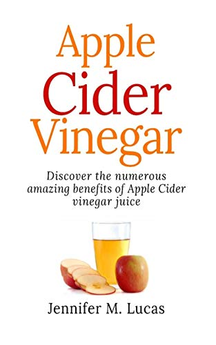 APPLE CIDER VINEGAR: Discover the numerous amazing health benefits of Apple Cider Vinegar Juice