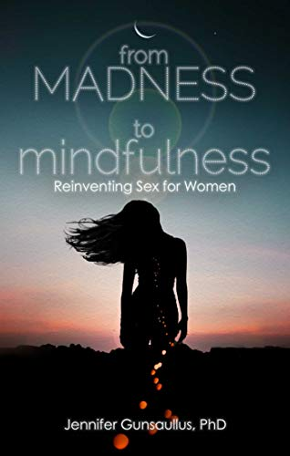 From Madness to Mindfulness: Reinventing Sex for Women