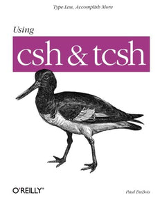Using csh & tcsh (Nutshell Handbooks)