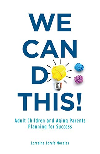 We Can Do This!: Adult Children and Aging Parents Planning for Success
