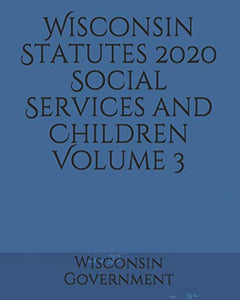 Wisconsin Statutes 2020 Social Services and Children Volume 3