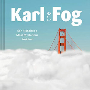 Karl the Fog: San Francisco's Most Mysterious Resident (Humor Book, California Pop Culture Book)