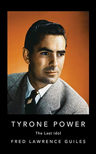 Tyrone Power: The Last Idol (Fred Lawrence Guiles Hollywood Collection)