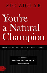 You're a Natural Champion: Allow Your Self-Esteem & Positive Mindset to Shine (An Official Nightingale Conant Publication)