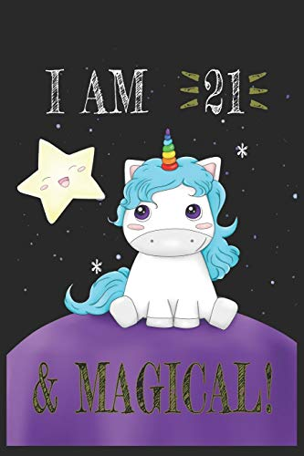 I AM 21 and Magical !! Unicorn Notebook: A NoteBook For Unicorn  Lovers , Birthday & Christmas Present For Unicorn Lovers ,20 years old Gifts