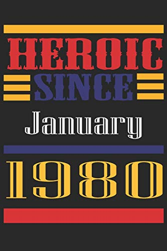 Heroic Since 1980 January Occasional Notebook Gift: A Tool For You To Satisfy Your Parents, Siblings, or Even Neighbors, At Least You Tried!