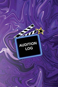 Audition Log: Audition Log Book With Notes Notebook  | 6 x 9 inch | 100 Pages